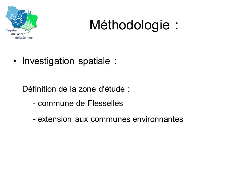 Méthodologie : •Investigation spatiale : Définition de la zone d'étude : - commune de Flesselles - extension aux communes environnantes