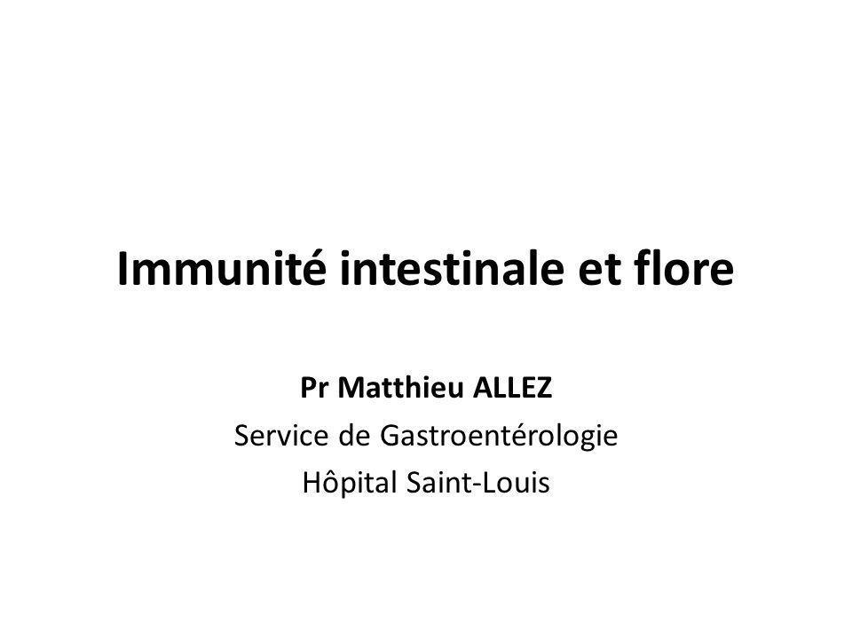 Immunité intestinale et flore Pr Matthieu ALLEZ Service de Gastroentérologie Hôpital Saint-Louis