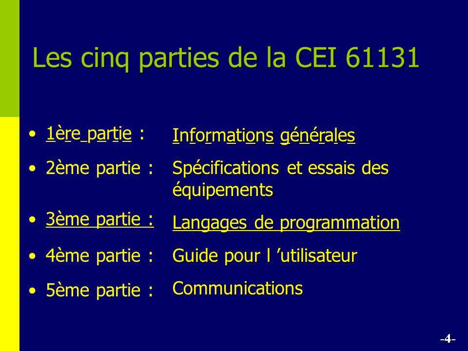 Les cinq parties de la CEI 61131 • •1ère partie : • •2ème partie : • •3ème partie : • •4ème partie : • •5ème partie : Informations générales Spécifications et essais des équipements Langages de programmation Guide pour l 'utilisateur Communications -4-