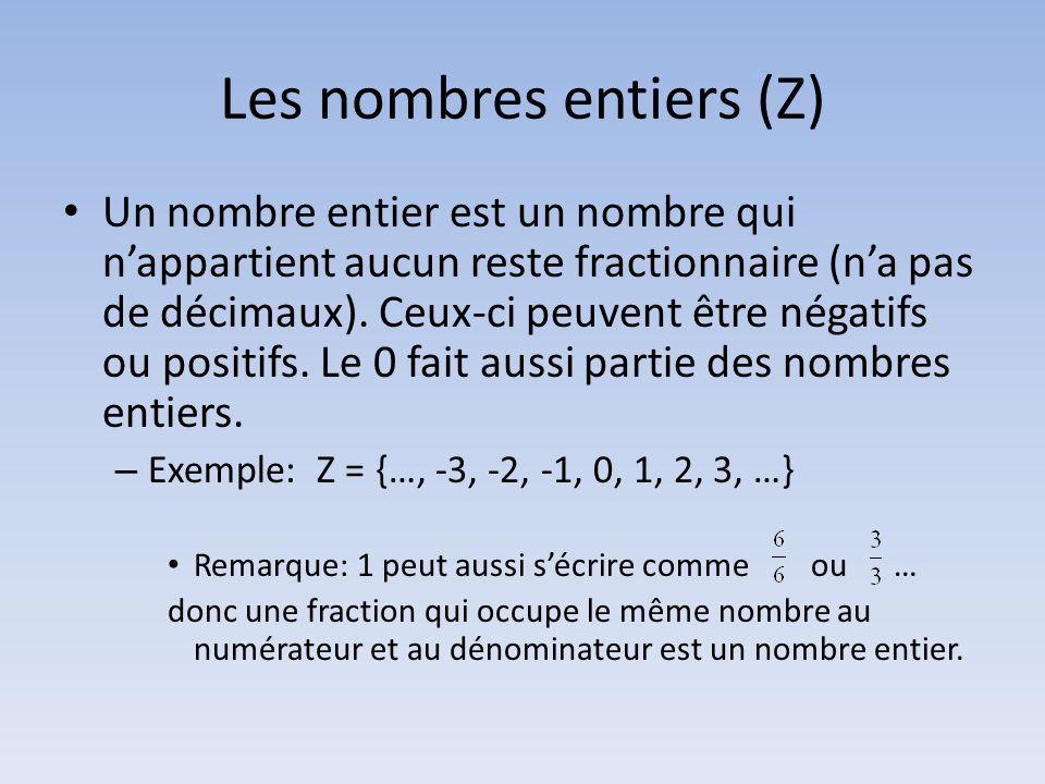 Les nombres entiers (Z) • Un nombre entier est un nombre qui n'appartient aucun reste fractionnaire (n'a pas de décimaux).