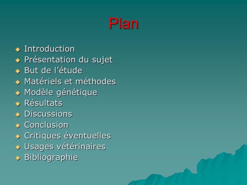 Plan  Introduction  Présentation du sujet  But de l'étude  Matériels et méthodes  Modèle génétique  Résultats  Discussions  Conclusion  Criti
