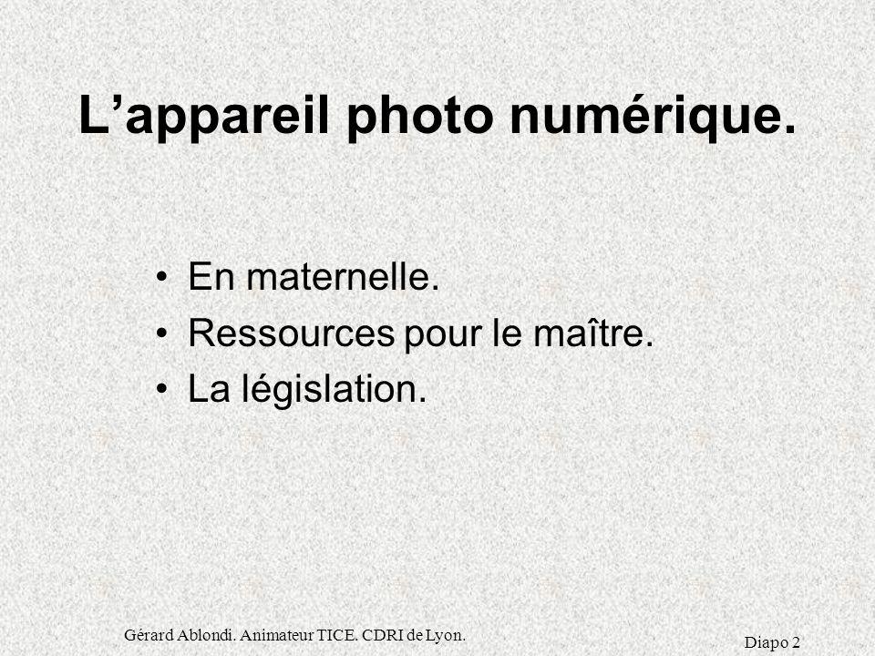 Gérard Ablondi.Animateur TICE. CDRI de Lyon. Diapo 2 L'appareil photo numérique.