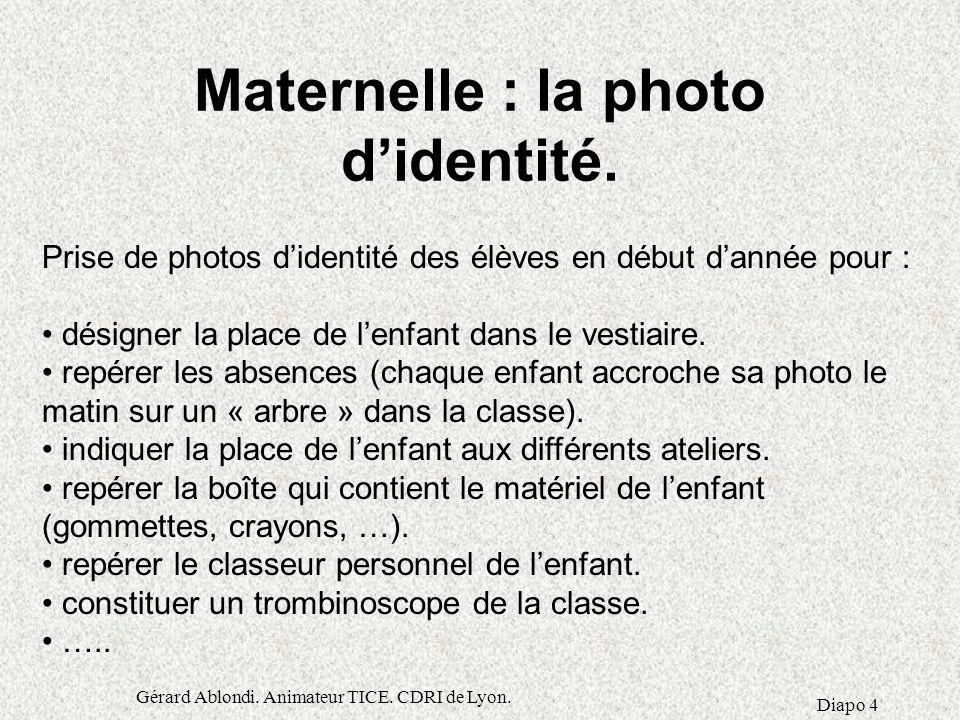 Gérard Ablondi.Animateur TICE. CDRI de Lyon. Diapo 4 Maternelle : la photo d'identité.