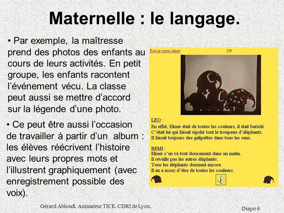 Gérard Ablondi.Animateur TICE. CDRI de Lyon. Diapo 6 Maternelle : le langage.