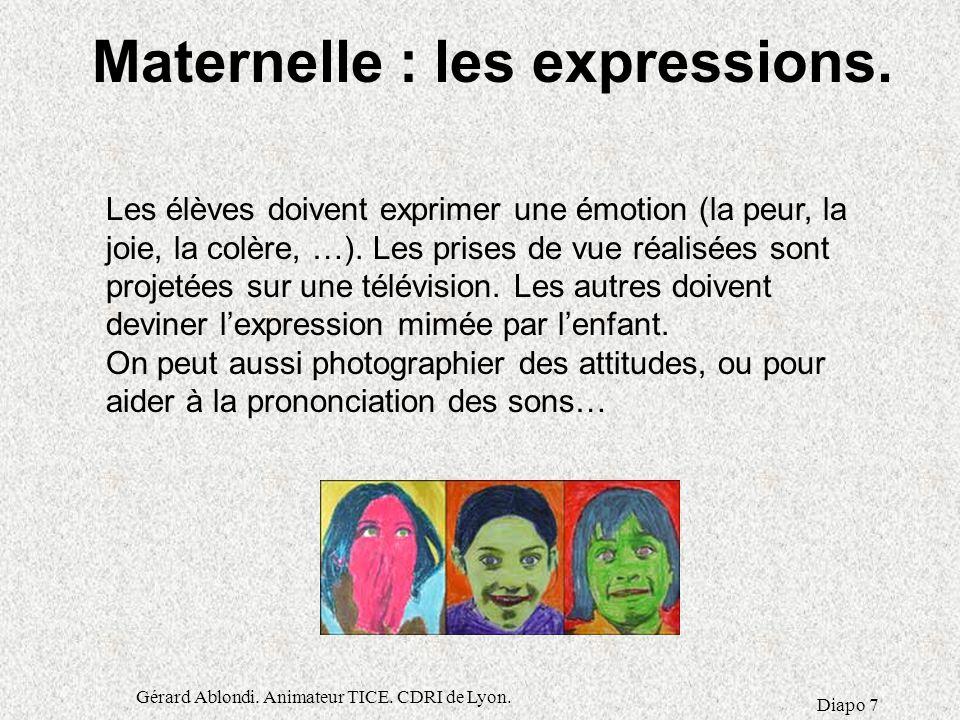 Gérard Ablondi.Animateur TICE. CDRI de Lyon. Diapo 7 Maternelle : les expressions.