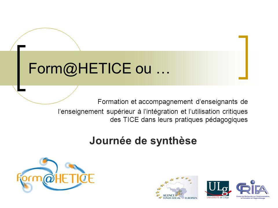 Form@HETICE ou … Formation et accompagnement d'enseignants de l'enseignement supérieur à l'intégration et l'utilisation critiques des TICE dans leurs pratiques pédagogiques Journée de synthèse