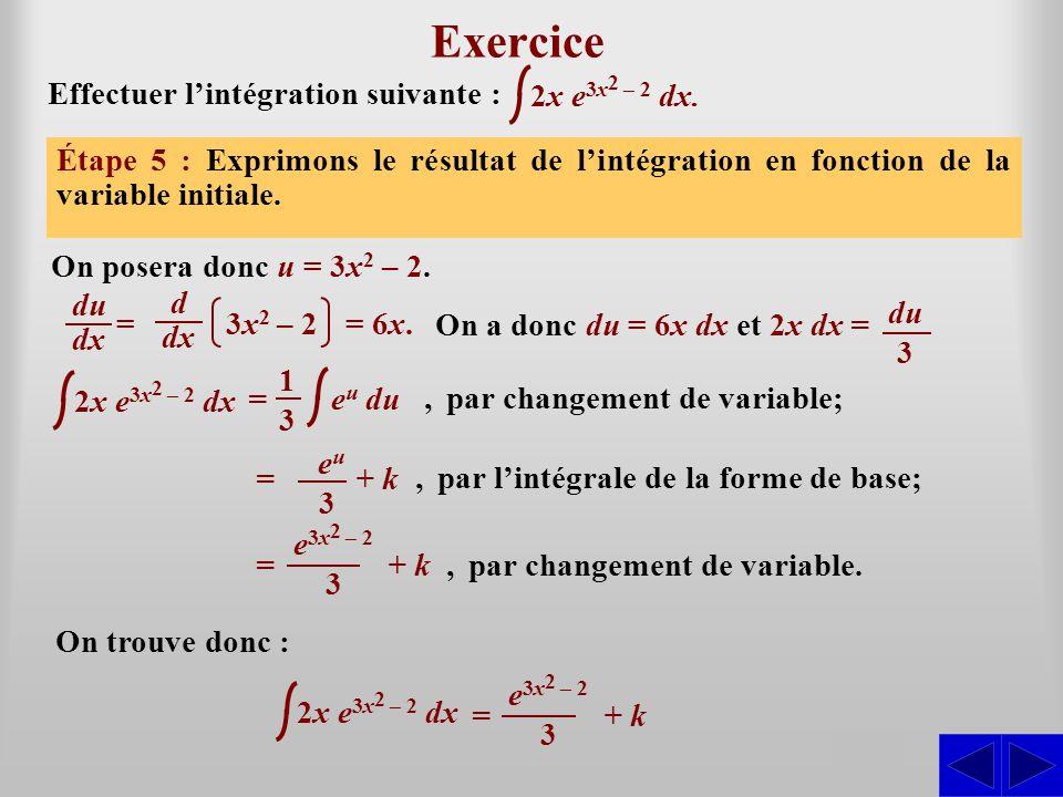 2x e 3x 2 – 2 dx Exercice Effectuer l'intégration suivante : Étape 1 : L'intégrale n'est pas sous une forme directement intégrable. La forme de base a