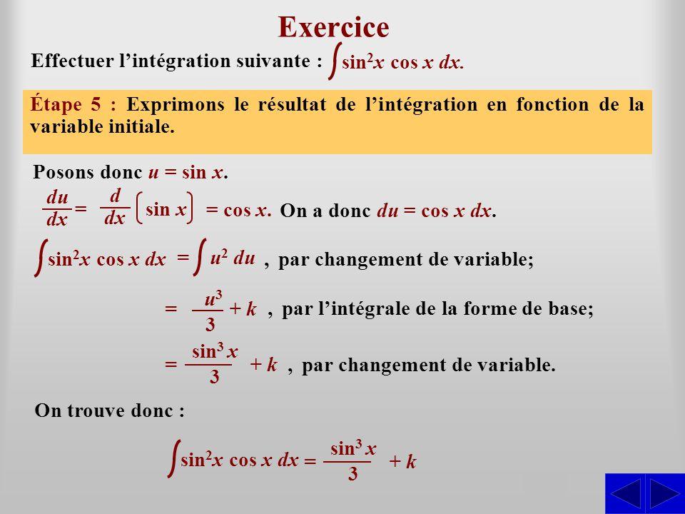 sin 2 x cos x dx Exercice Effectuer l'intégration suivante : Étape 1 : L'intégrale n'est pas sous une forme directement intégrable. La forme de base s