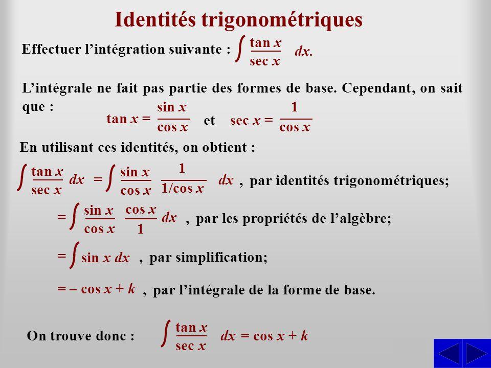 S Identités trigonométriques Effectuer l'intégration suivante : L'intégrale ne fait pas partie des formes de base. Cependant, on sait que :,par identi