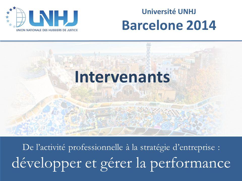 Université UNHJ Barcelone 2014 De l'activité professionnelle à la stratégie d'entreprise : développer et gérer la performance Intervenants