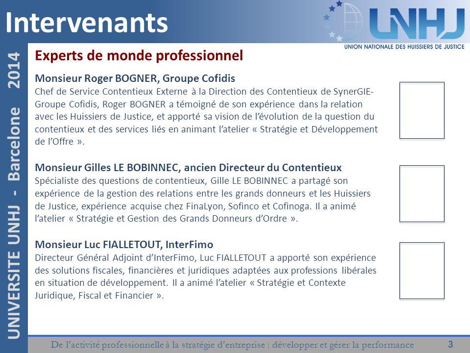 De l'activité professionnelle à la stratégie d'entreprise : développer et gérer la performance 3 UNIVERSITE UNHJ - Barcelone 2014 Intervenants Experts