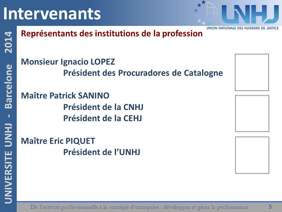 De l'activité professionnelle à la stratégie d'entreprise : développer et gérer la performance 5 UNIVERSITE UNHJ - Barcelone 2014 Intervenants Représe