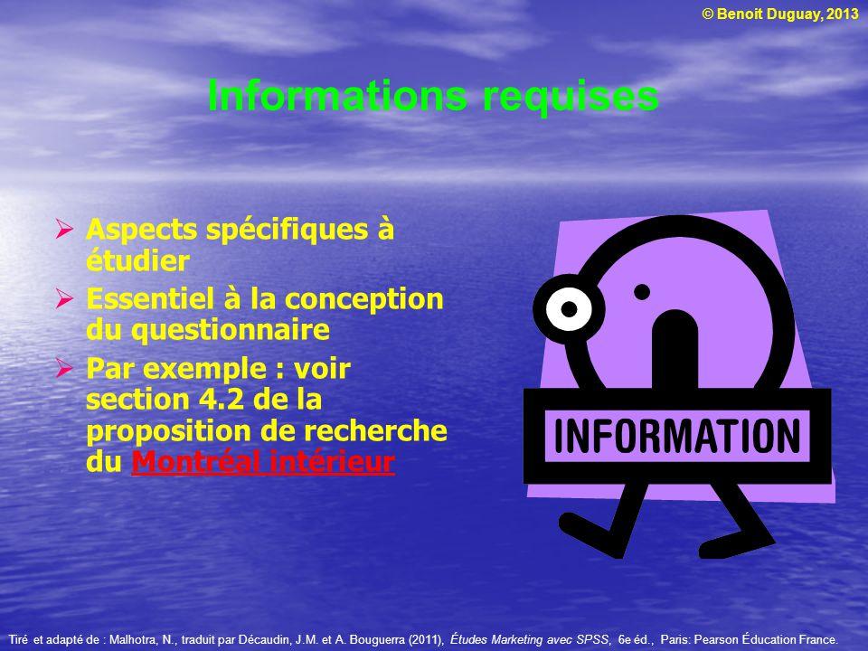 © Benoit Duguay, 2013 Informations requises  Aspects spécifiques à étudier  Essentiel à la conception du questionnaire  Par exemple : voir section