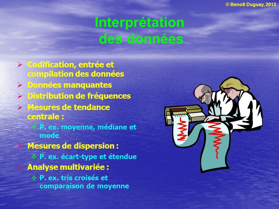 © Benoit Duguay, 2013 Interprétation des données  Codification, entrée et compilation des données  Données manquantes  Distribution de fréquences 