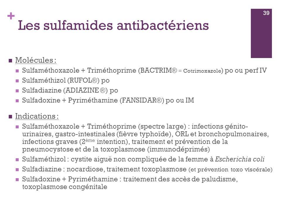 + Les sulfamides antibactériens  Molécules :  Sulfaméthoxazole + Triméthoprime (BACTRIM® = Cotrimoxazole ) po ou perf IV  Sulfaméthizol (RUFOL®) po