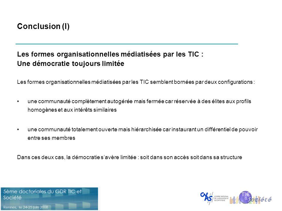 Conclusion (I) Les formes organisationnelles médiatisées par les TIC : Une démocratie toujours limitée Les formes organisationnelles médiatisées par l