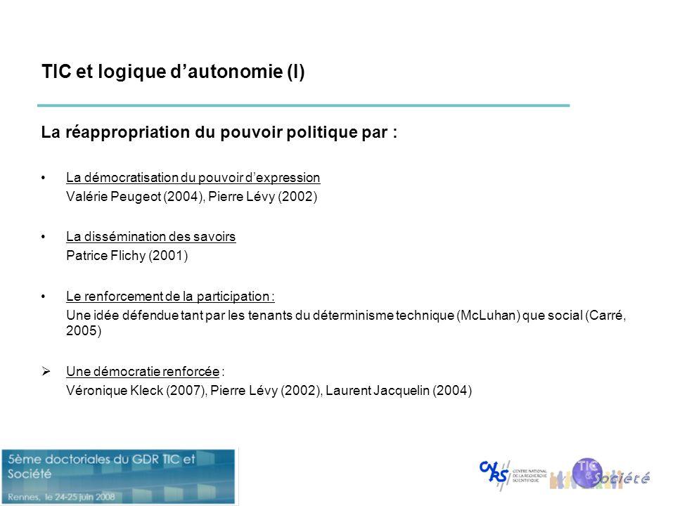 TIC et logique d'autonomie (I) La réappropriation du pouvoir politique par : •La démocratisation du pouvoir d'expression Valérie Peugeot (2004), Pierr