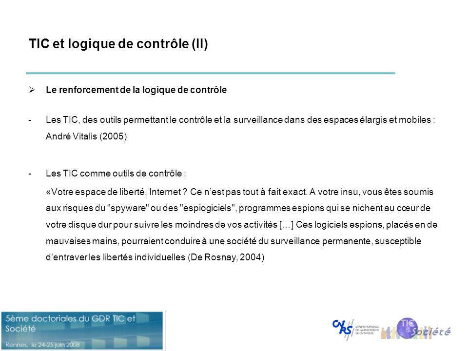 TIC et logique de contrôle (II)  Le renforcement de la logique de contrôle -Les TIC, des outils permettant le contrôle et la surveillance dans des es
