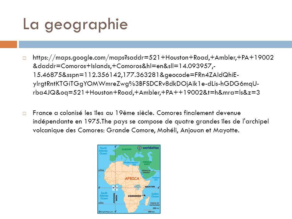La geographie  https://maps.google.com/maps?saddr=521+Houston+Road,+Ambler,+PA+19002 &daddr=Comoros+Islands,+Comoros&hl=en&sll=14.093957,- 15.46875&s