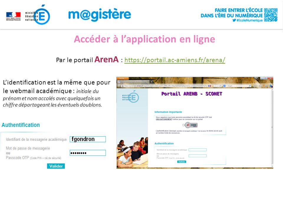 Accéder à l'application en ligne Par le portail ArenA : https://portail.ac-amiens.fr/arena/https://portail.ac-amiens.fr/arena/ L'identification est la