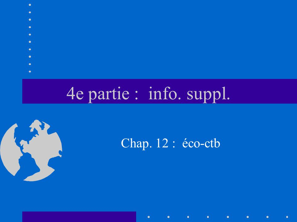 4e partie : info. suppl. Chap. 12 : éco-ctb