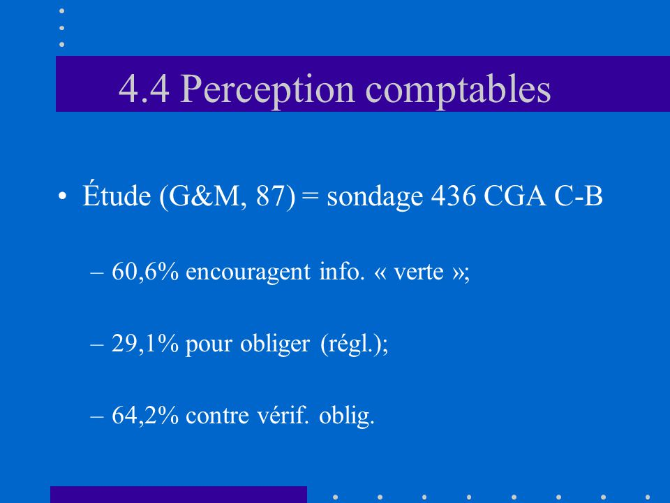 4.4 Perception comptables •Étude (G&M, 87) = sondage 436 CGA C-B –60,6% encouragent info.