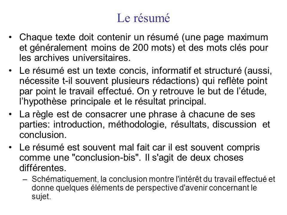 Le résumé •Chaque texte doit contenir un résumé (une page maximum et généralement moins de 200 mots) et des mots clés pour les archives universitaires