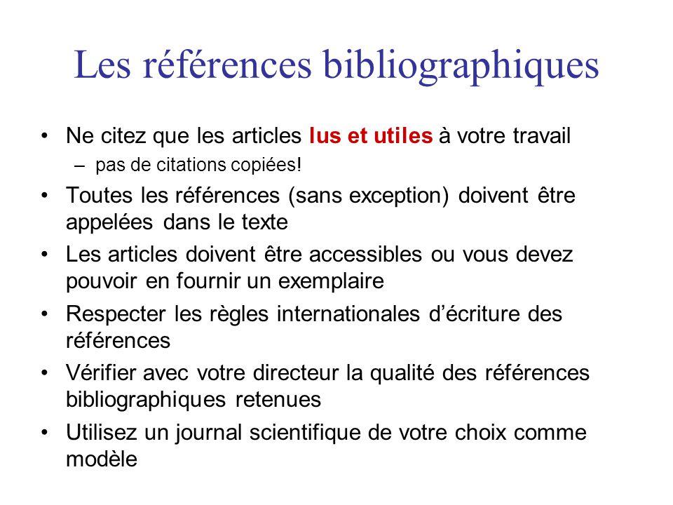 Les références bibliographiques •Ne citez que les articles lus et utiles à votre travail –pas de citations copiées! •Toutes les références (sans excep