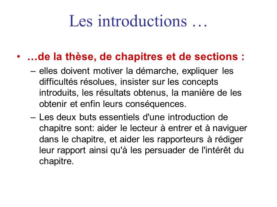 Les introductions … •…de la thèse, de chapitres et de sections : –elles doivent motiver la démarche, expliquer les difficultés résolues, insister sur
