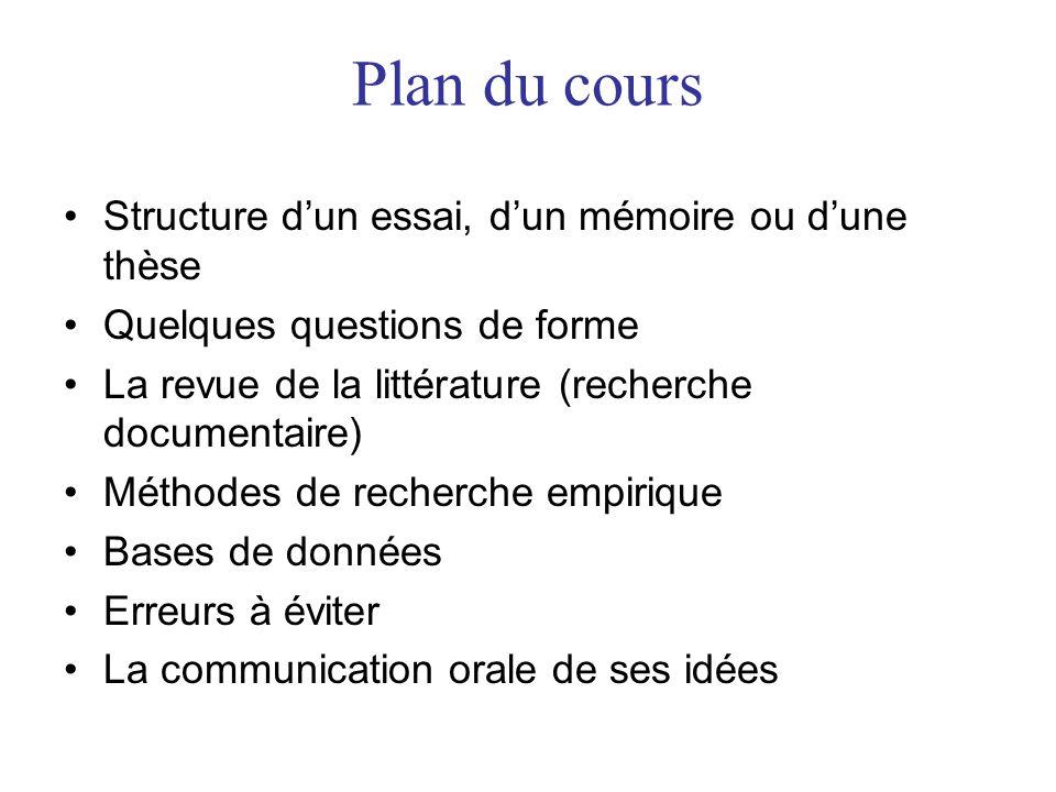 Plan du cours •Structure d'un essai, d'un mémoire ou d'une thèse •Quelques questions de forme •La revue de la littérature (recherche documentaire) •Mé