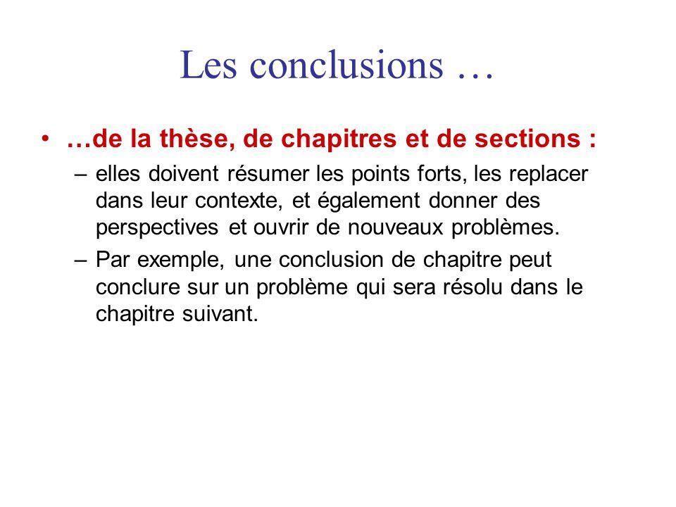 Les conclusions … •…de la thèse, de chapitres et de sections : –elles doivent résumer les points forts, les replacer dans leur contexte, et également