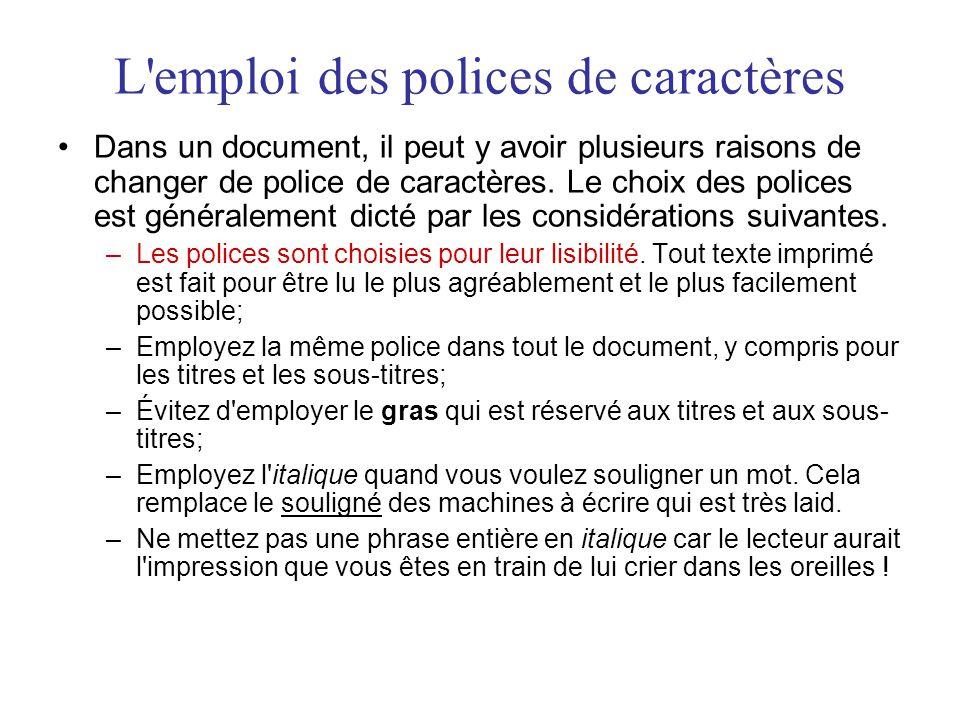 L'emploi des polices de caractères •Dans un document, il peut y avoir plusieurs raisons de changer de police de caractères. Le choix des polices est g