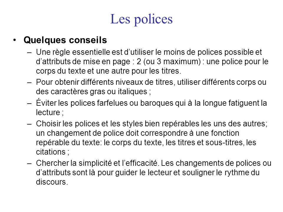 Les polices •Quelques conseils –Une règle essentielle est d'utiliser le moins de polices possible et d'attributs de mise en page : 2 (ou 3 maximum) :
