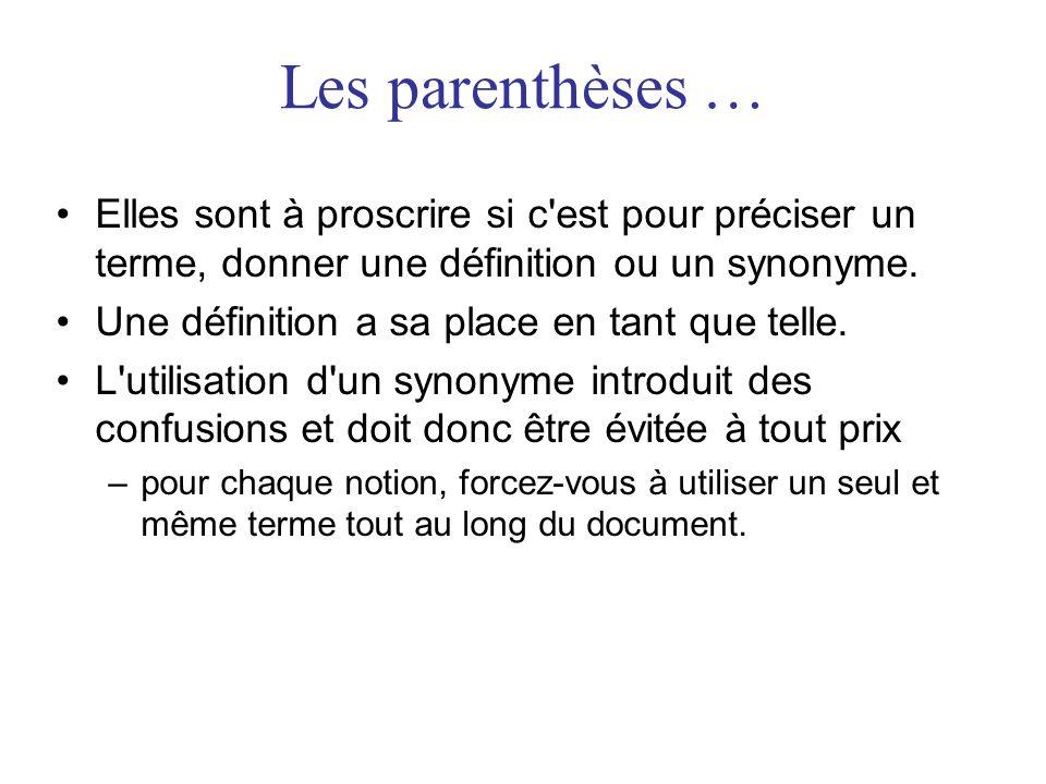 Les parenthèses … •Elles sont à proscrire si c'est pour préciser un terme, donner une définition ou un synonyme. •Une définition a sa place en tant qu