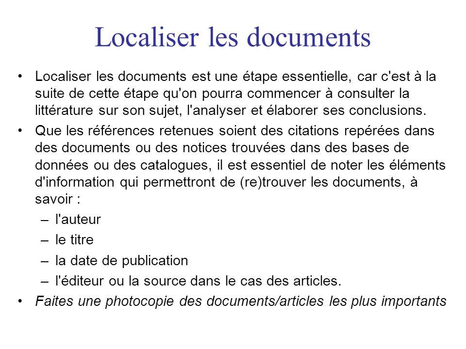 Localiser les documents •Localiser les documents est une étape essentielle, car c'est à la suite de cette étape qu'on pourra commencer à consulter la