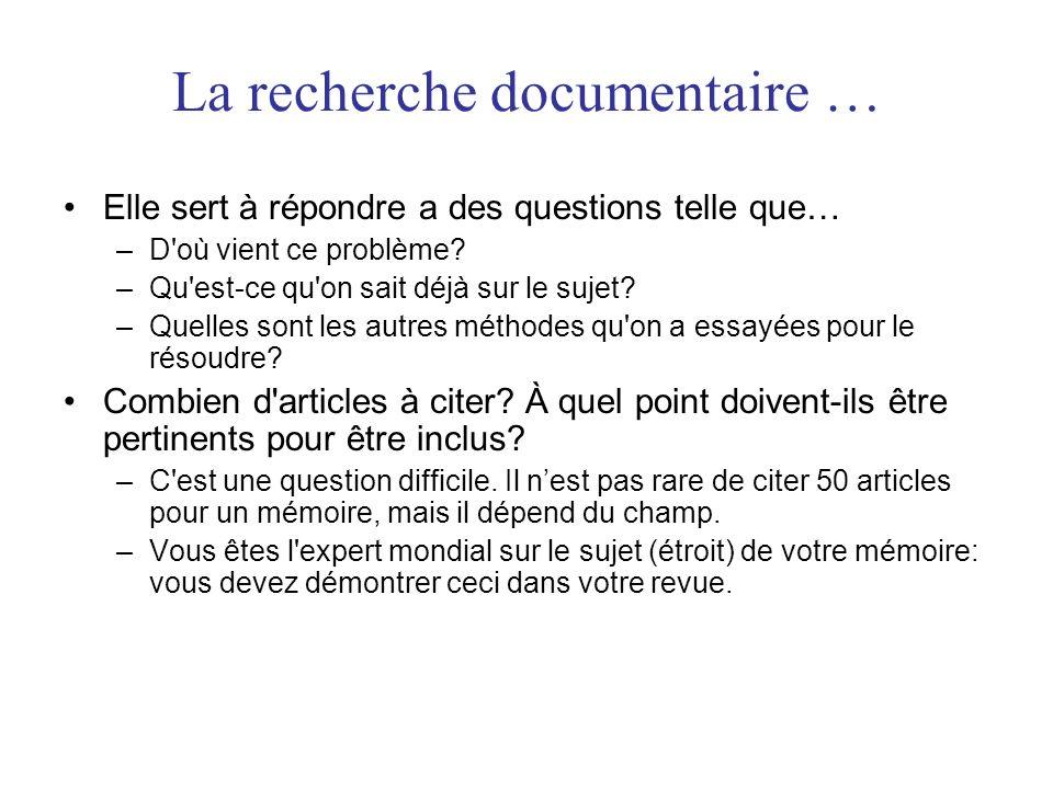 La recherche documentaire … •Elle sert à répondre a des questions telle que… –D'où vient ce problème? –Qu'est-ce qu'on sait déjà sur le sujet? –Quelle