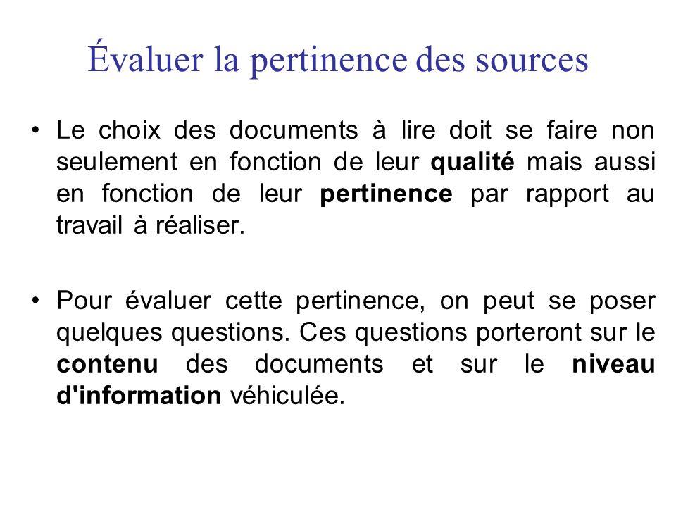 Évaluer la pertinence des sources •Le choix des documents à lire doit se faire non seulement en fonction de leur qualité mais aussi en fonction de leu