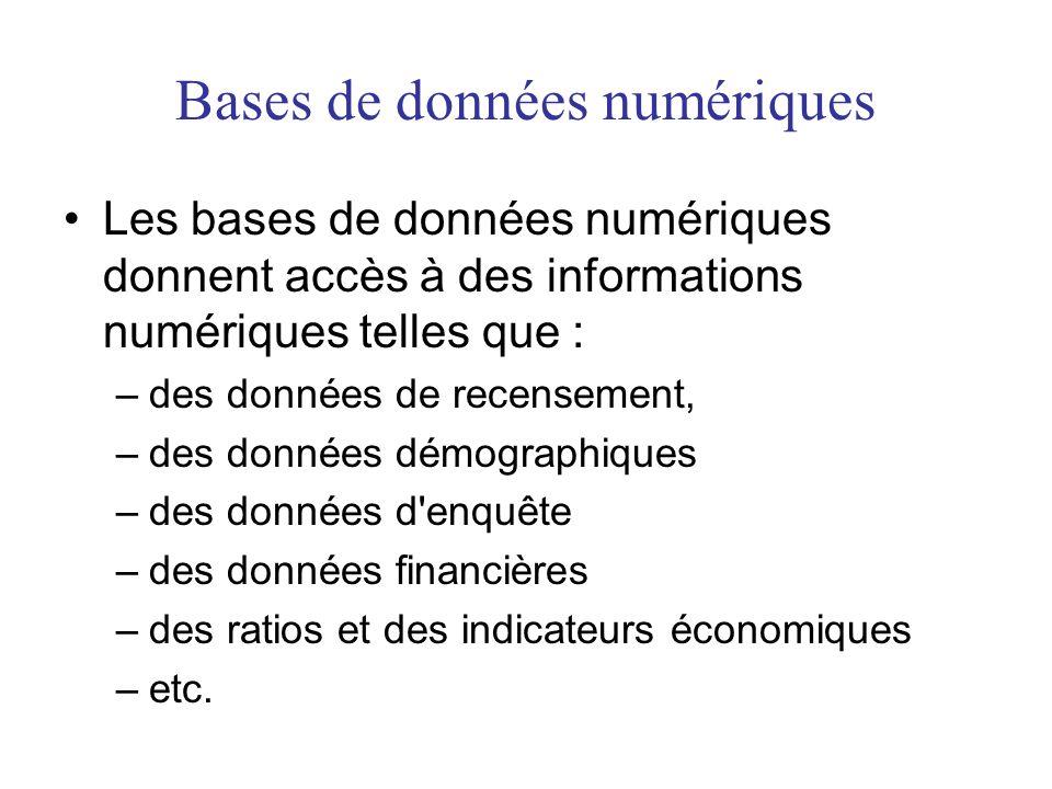 Bases de données numériques •Les bases de données numériques donnent accès à des informations numériques telles que : –des données de recensement, –de