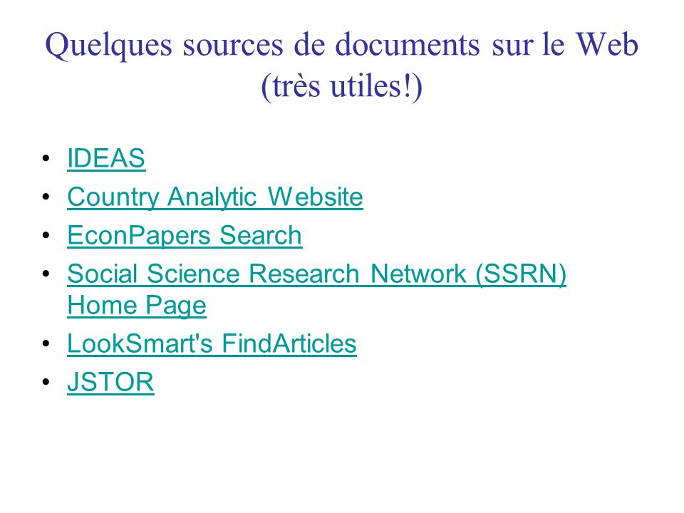 Quelques sources de documents sur le Web (très utiles!) •IDEASIDEAS •Country Analytic WebsiteCountry Analytic Website •EconPapers SearchEconPapers Sea