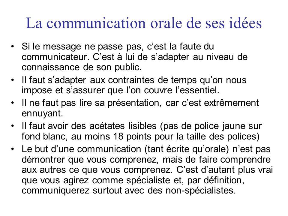 La communication orale de ses idées •Si le message ne passe pas, c'est la faute du communicateur. C'est à lui de s'adapter au niveau de connaissance d