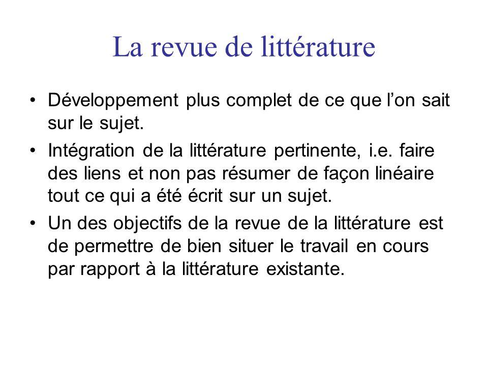 La revue de littérature •Développement plus complet de ce que l'on sait sur le sujet. •Intégration de la littérature pertinente, i.e. faire des liens