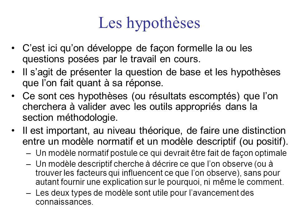 Les hypothèses •C'est ici qu'on développe de façon formelle la ou les questions posées par le travail en cours. •Il s'agit de présenter la question de