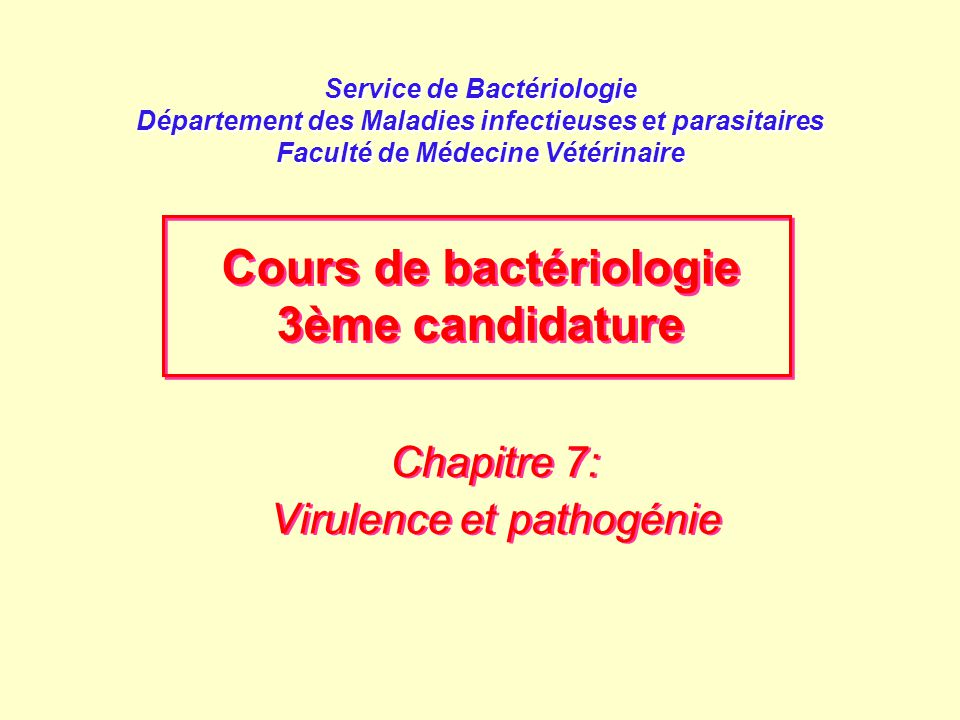 Service de Bactériologie Département des Maladies infectieuses et parasitaires Faculté de Médecine Vétérinaire Chapitre 7: Virulence et pathogénie Cha