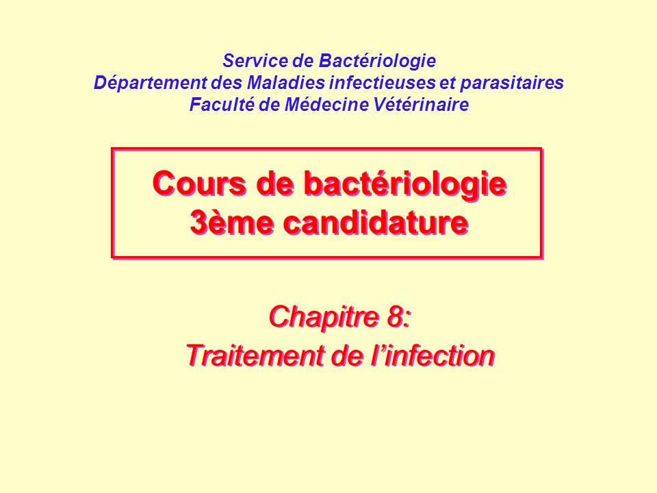 Service de Bactériologie Département des Maladies infectieuses et parasitaires Faculté de Médecine Vétérinaire Chapitre 8: Traitement de l'infection C