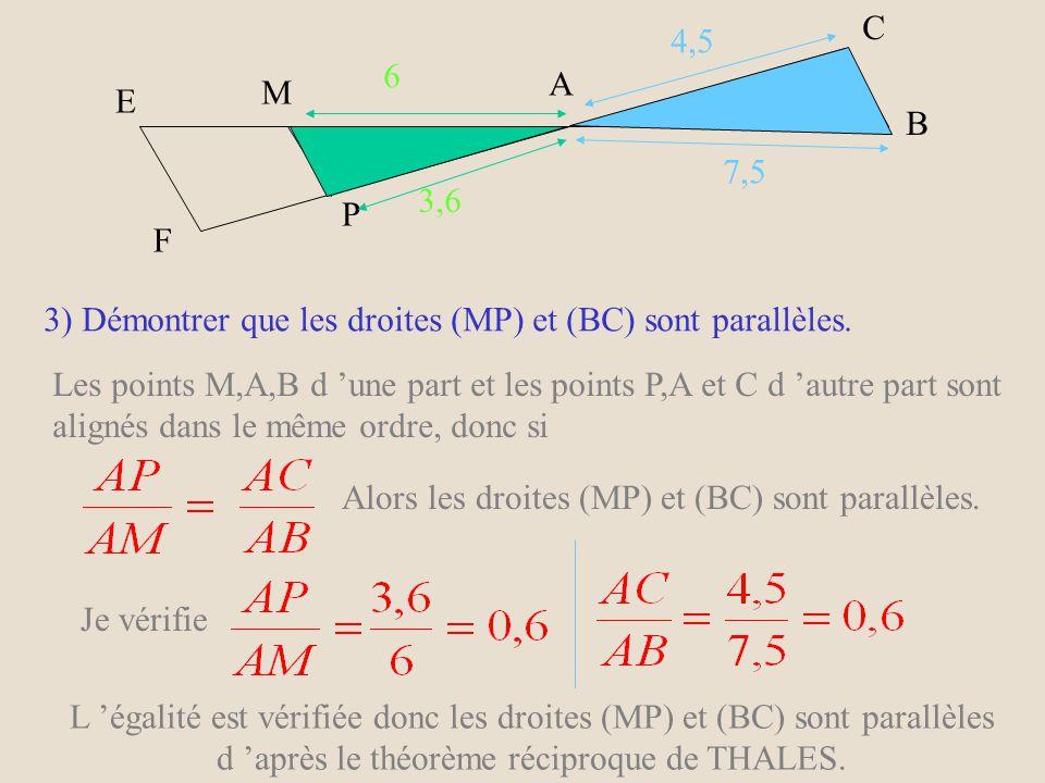 Pour calculer MN je choisis 4,8 AM = 36 : 4,8 AM = 36/4,8 AM = 7,5 cm Les points A,M et E sont alignés donc EM =AE - AM donc EM =1,5cm E M F P A C B E M F P A C B 6 4,8 3,6 6