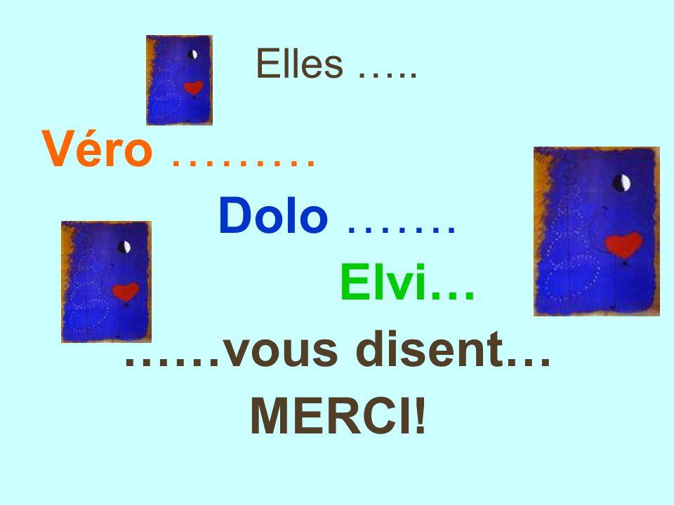 Elles ….. Véro ……… Dolo ……. Elvi… ……vous disent… MERCI!