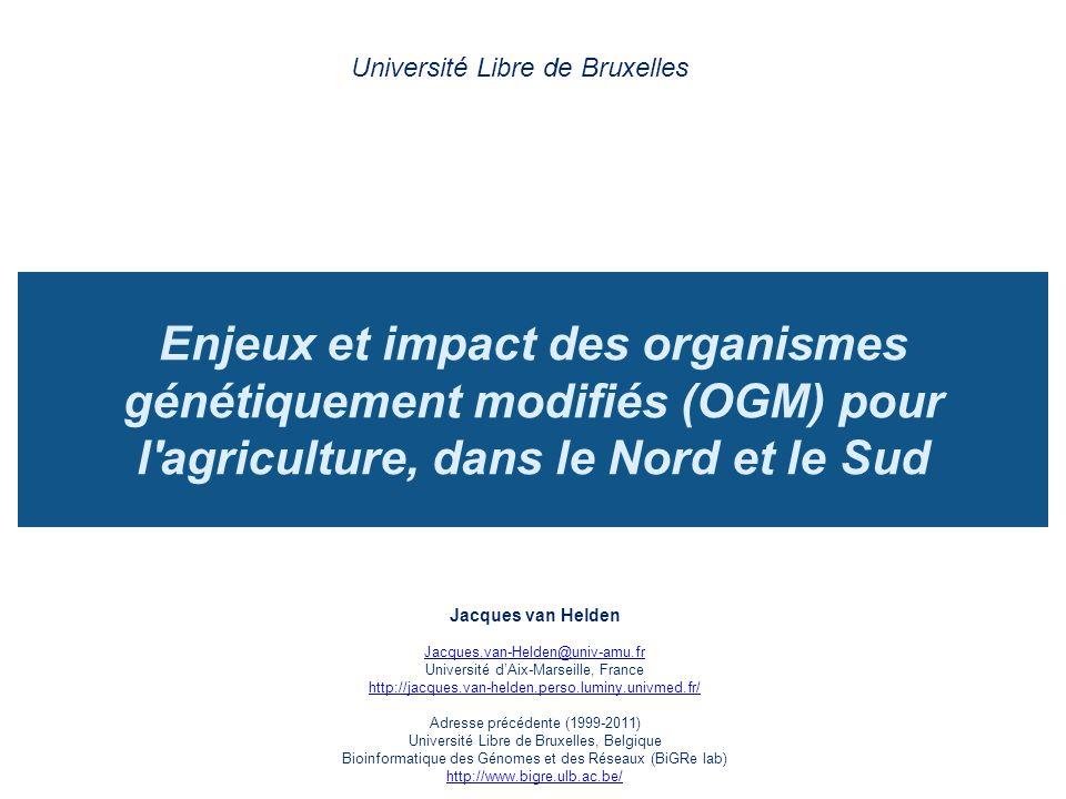 Enjeux et impact des organismes génétiquement modifiés (OGM) pour l'agriculture, dans le Nord et le Sud Université Libre de Bruxelles Jacques van Held