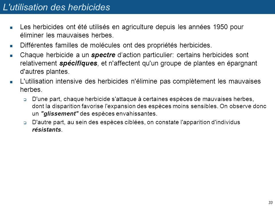 L'utilisation des herbicides  Les herbicides ont été utilisés en agriculture depuis les années 1950 pour éliminer les mauvaises herbes.  Différentes