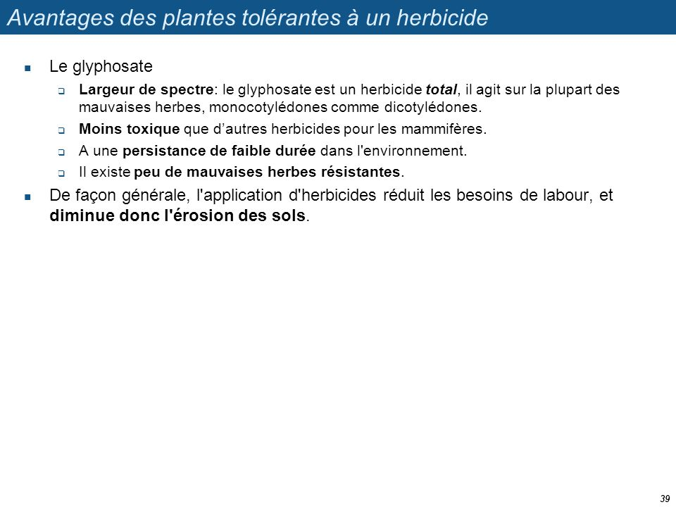 Avantages des plantes tolérantes à un herbicide  Le glyphosate  Largeur de spectre: le glyphosate est un herbicide total, il agit sur la plupart des
