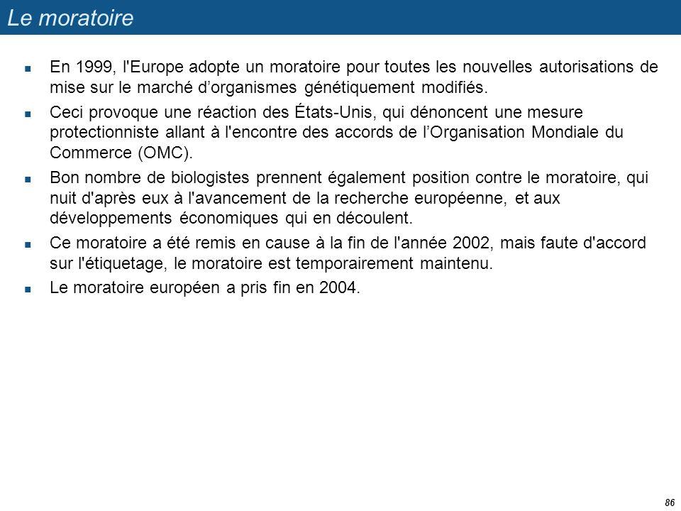 Le moratoire  En 1999, l'Europe adopte un moratoire pour toutes les nouvelles autorisations de mise sur le marché d'organismes génétiquement modifiés